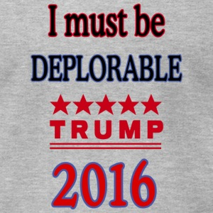 Must be deplorable - Men's T-Shirt by American Apparel