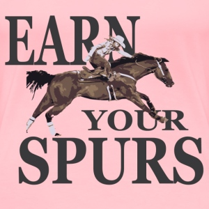 Women's Premium T-Shirt: Earn Your Spurs - Women's Premium T-Shirt