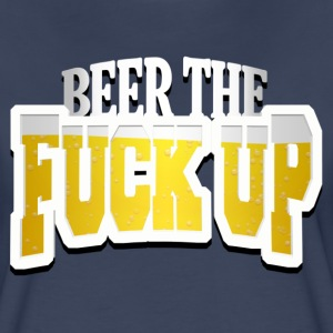 Beer The Fuck Up T-Shirts - Women's Premium T-Shirt