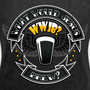 What Would Jesus Brew? T-Shirts - Women's Roll Cuff T-Shirt