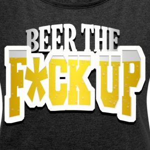 Beer The F Up T-Shirts - Women´s Rolled Sleeve Boxy T-Shirt