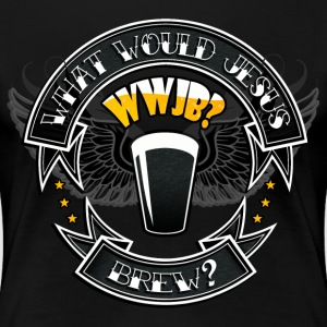 What Would Jesus Brew? T-Shirts - Women's Premium T-Shirt