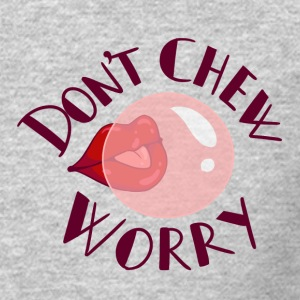 Don't Chew Worry - Crewneck Sweatshirt