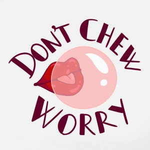 Don't Chew Worry - Men's Premium T-Shirt