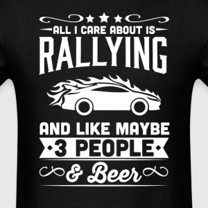 All I Care About is Rallying T-Shirt T-Shirts - Men's T-Shirt