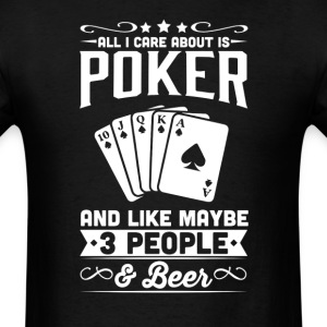 All I Care About is Poker T-Shirt T-Shirts - Men's T-Shirt