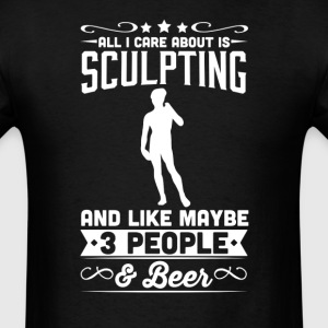 All I Care About is Sculpting T-Shirt T-Shirts - Men's T-Shirt
