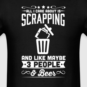 All I Care About is Scrapping T-Shirt T-Shirts - Men's T-Shirt
