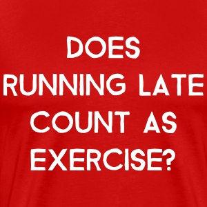 Does running late count as exercise? - Men's Premium T-Shirt