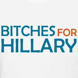 Bitches For Hillary - Women's T-Shirt