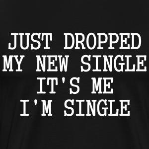 I just dropped a new single It's me I'm single - Men's Premium T-Shirt