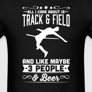 All I Care About is Track and Field T-Shirt T-Shirts - Men's T-Shirt
