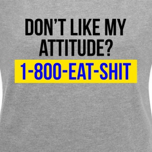 DON'T LIKE MY ATTITUDE? CALL 1-800 T-Shirts - Women´s Rolled Sleeve Boxy T-Shirt