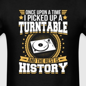 Turntable And the Rest is History T-Shirt T-Shirts - Men's T-Shirt
