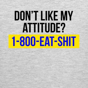 DON'T LIKE MY ATTITUDE? CALL 1-800 Sportswear - Men's Premium Tank