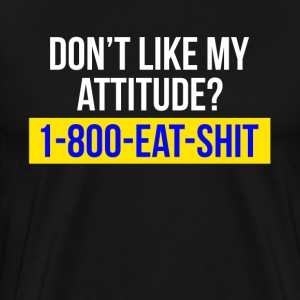 DON'T LIKE MY ATTITUDE? CALL 1-800 T-Shirts - Men's Premium T-Shirt