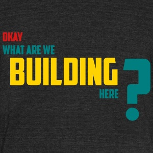 What Are We Building? - Unisex Tri-Blend T-Shirt by American Apparel