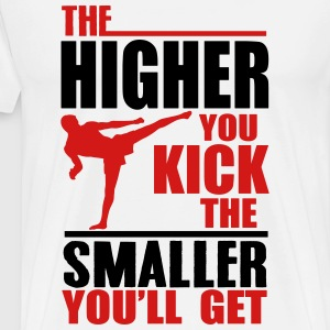 Martial Arts: the higher you kick T-Shirts - Men's Premium T-Shirt