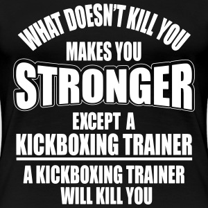 kickboxing trainer will kill you T-Shirts - Women's Premium T-Shirt