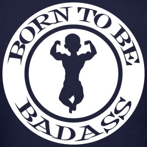 Born To Be Badass Baby T-Shirts - Men's T-Shirt