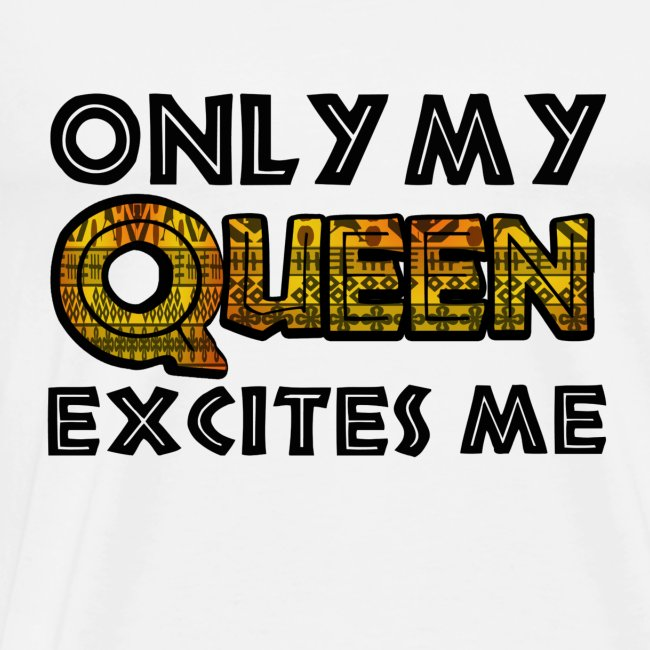 Only My Queen Excites Me