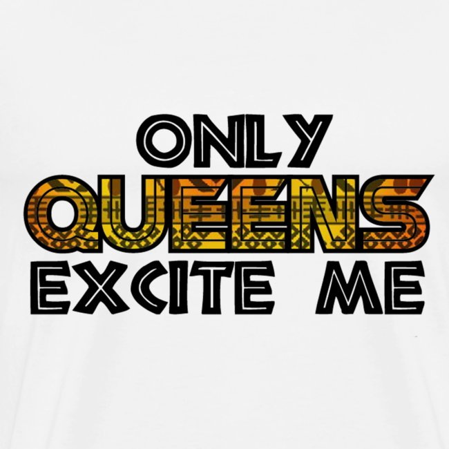 Only Queens Excite Me