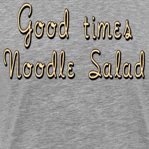 Good Times Noodle Salad - As Good As It Gets Quote T-Shirts - Men's Premium T-Shirt