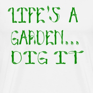 Life's A Garden Dig It - Joe Dirt Quote T-Shirts - Men's Premium T-Shirt