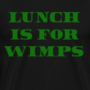 Lunch Is For Wimps - Wall Street Quote T-Shirts - Men's Premium T-Shirt