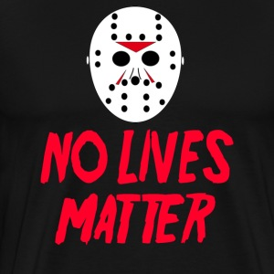 No Lives Matter - Friday The 13th T-Shirts - Men's Premium T-Shirt