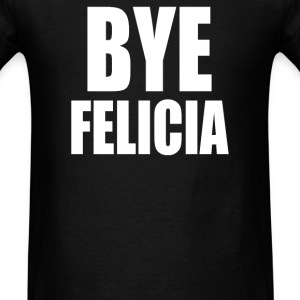 Bye Felicia - Men's T-Shirt