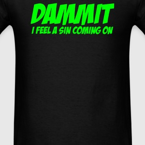 DAMMIT I FEEL A SIN COMING ON - Men's T-Shirt