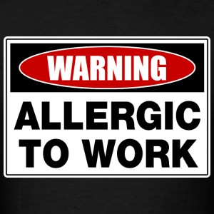 Warning Allergic To Work T-Shirts - Men's T-Shirt