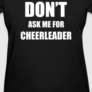 DON'T ASK ME FOR CHEERLEADER - Women's T-Shirt