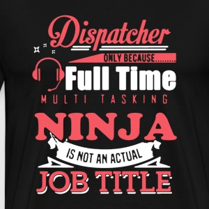 I'm a Dispatcher Shirt - Men's Premium T-Shirt