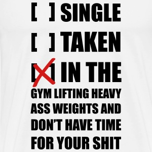 Single? I'm in the Gym lifting heavy weights ... - Men's Premium T-Shirt