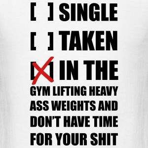 Single? I'm in the Gym lifting heavy weights ... - T-shirt pour hommes