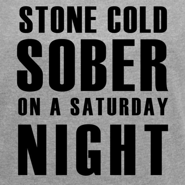 Stone Cold Sober On A Saturday Night Premium Womens Short Sleeved T-Shirt Various Colours