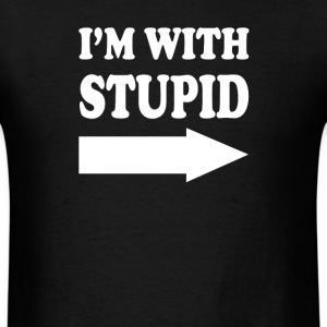 Im With Stupid  - Men's T-Shirt