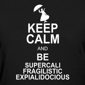 Keep Calm and Be SUPERCALIFRAGILISTICEXPIALIDOCIOU - Women's T-Shirt