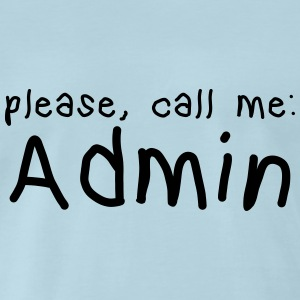 please call me admin T-Shirts - Men's Premium T-Shirt