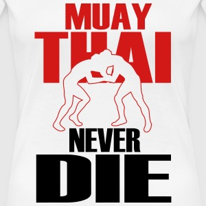 Martial Arts: muay thai never die T-Shirts - Women's Premium T-Shirt