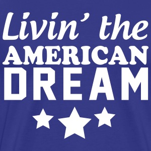 Livin the American Dream T-Shirts - Men's Premium T-Shirt