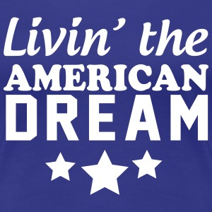Livin the American Dream T-Shirts - Women's Premium T-Shirt