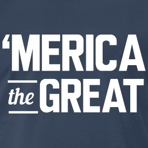 Merica the Great T-Shirts - Men's Premium T-Shirt