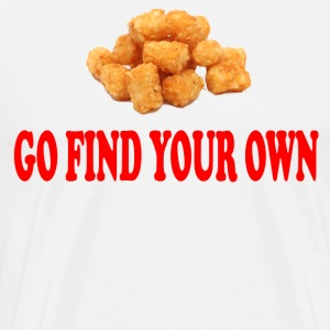 Napoleon Dynamite - Go Find Your Own T-Shirts - Men's Premium T-Shirt