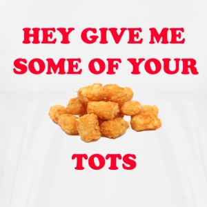 Hey Give Me Some Of Your Tots -Napoleon Dynamite T-Shirts - Men's Premium T-Shirt