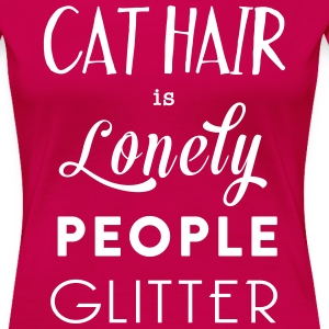 Cat hair is lonely people glitter T-Shirts - Women's Premium T-Shirt