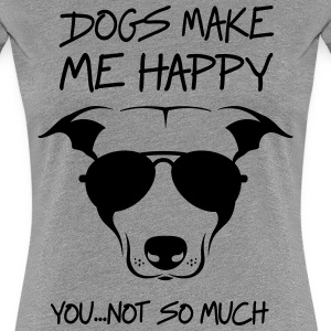 Dogs make me happy. You not so much T-Shirts - Women's Premium T-Shirt