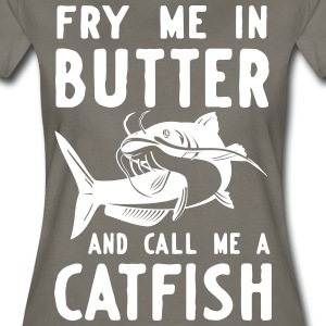 Fry me in butter and call me a catfish T-Shirts - Women's Premium T-Shirt